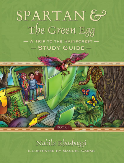 Spartan and the Green Egg: A Trip to the Rainforest Study Guide Book 1 Nabila Khashoggi Illustrated by Manuel Cadag